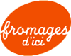 FROMAGE D'ICI